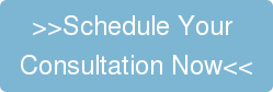 >>Schedule Your  Consultation Now<<
